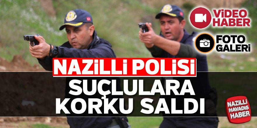 Nazilli polisi suçlulara korku saldı