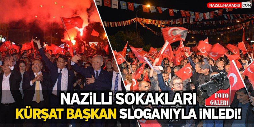 Nazilli sokakları Kürşat Başkan sloganıyla inledi!