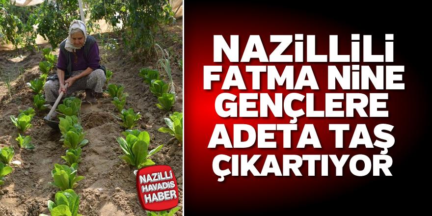 Nazillili Fatma Nine yıllara meydan okuyor