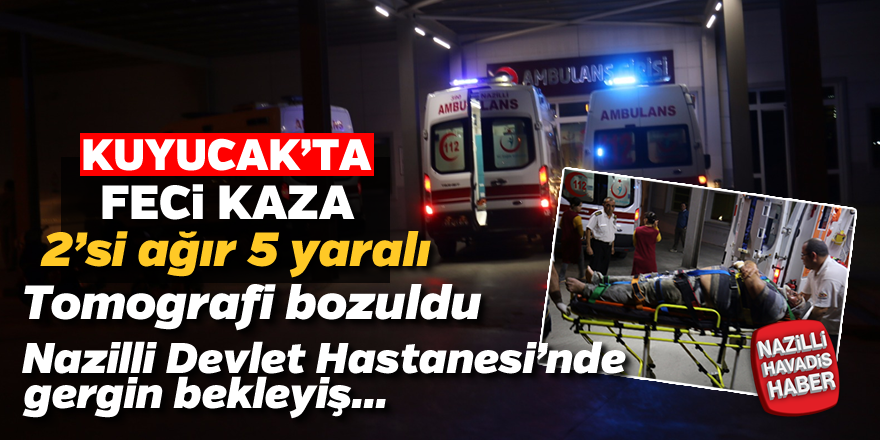 Kuyucak'ta feci kaza; 2'si ağır 5 yaralı