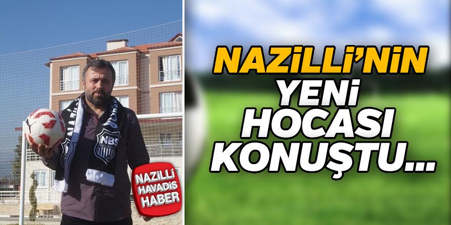 Nazilli'nin yeni hocası konuştu