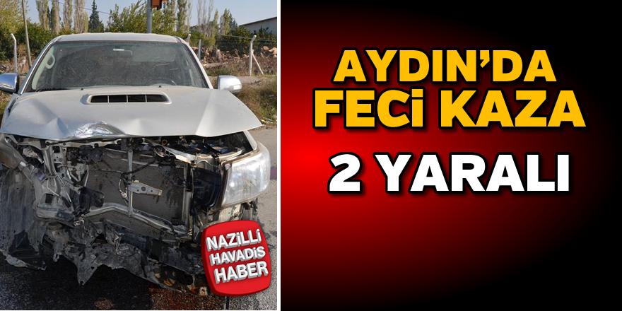 Aydın'da feci kaza; 2 yaralı