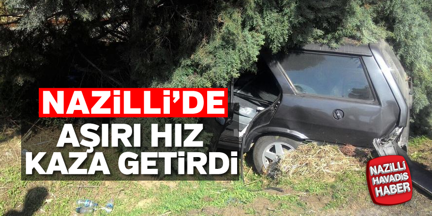 Nazilli'de aşırı hız kaza getirdi