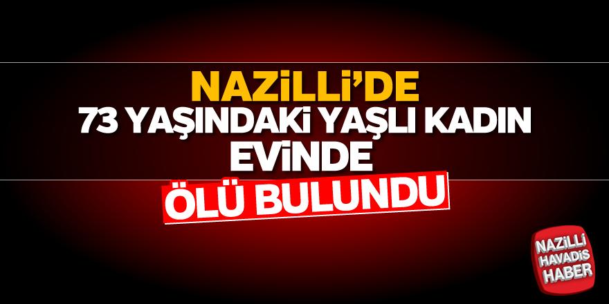 Nazilli'de yaşlı kadın evinde ölü bulundu