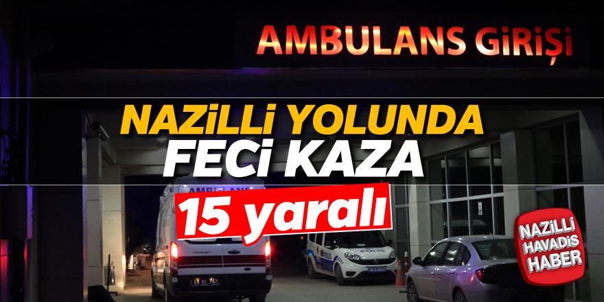 Nazilli yolunda feci kaza; 15 yaralı