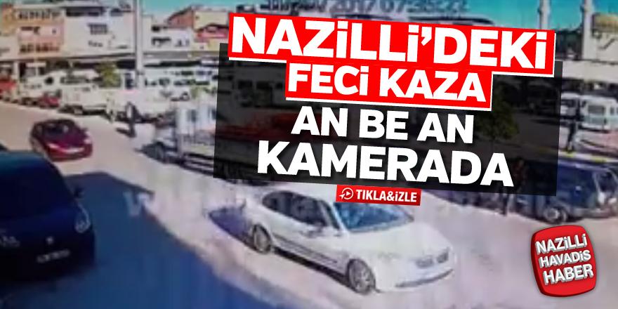 Nazilli'deki feci kaza an be an kamerada