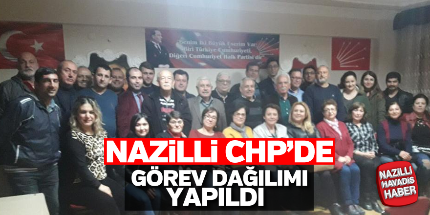 Nazilli CHP'de görev dağılımı yapıldı