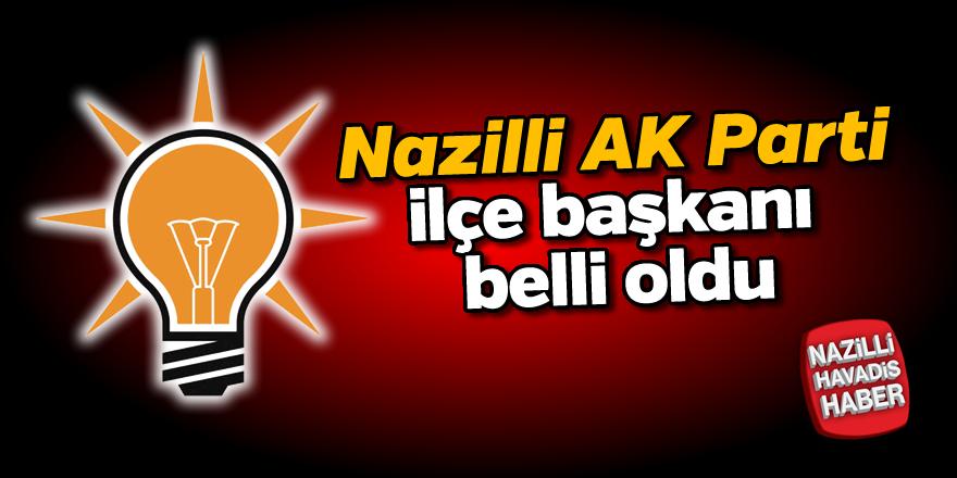 Nazilli AK Parti İlçe Başkanı belli oldu