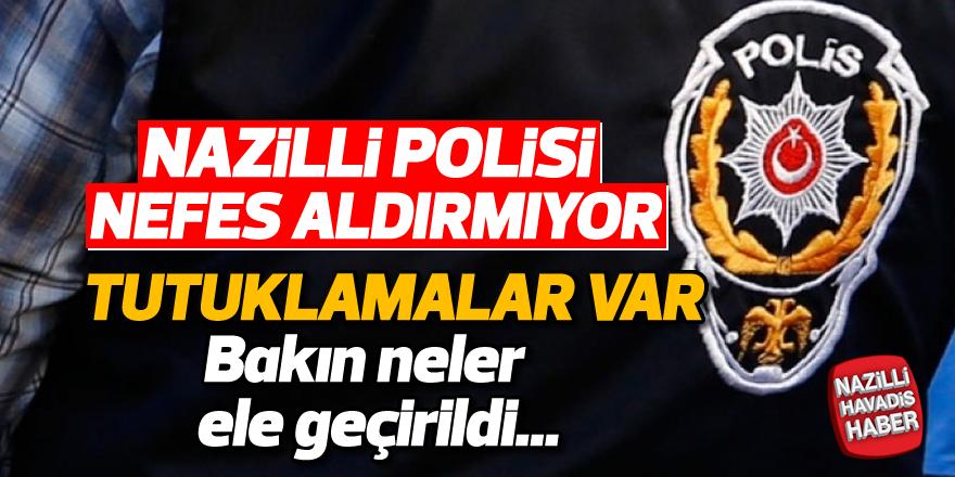 Nazilli polisi nefes aldırmıyor