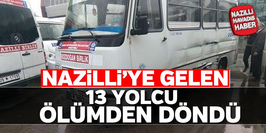 Nazilli'ye gelen 13 yolcu ölümden döndü