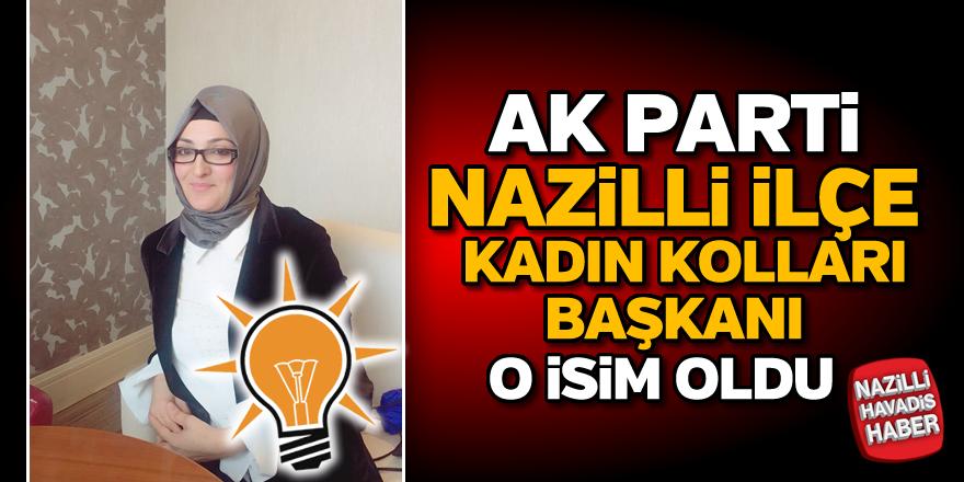 Nazilli AK Parti Kadın Kolları Başkanı o isim oldu