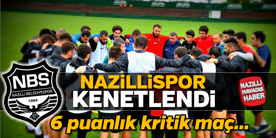 Nazillispor'da kritik maç