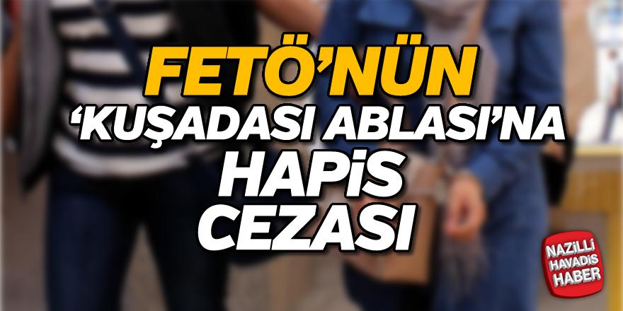 FETÖ'nün 'Kuşadası Ablası'na hapis cezası