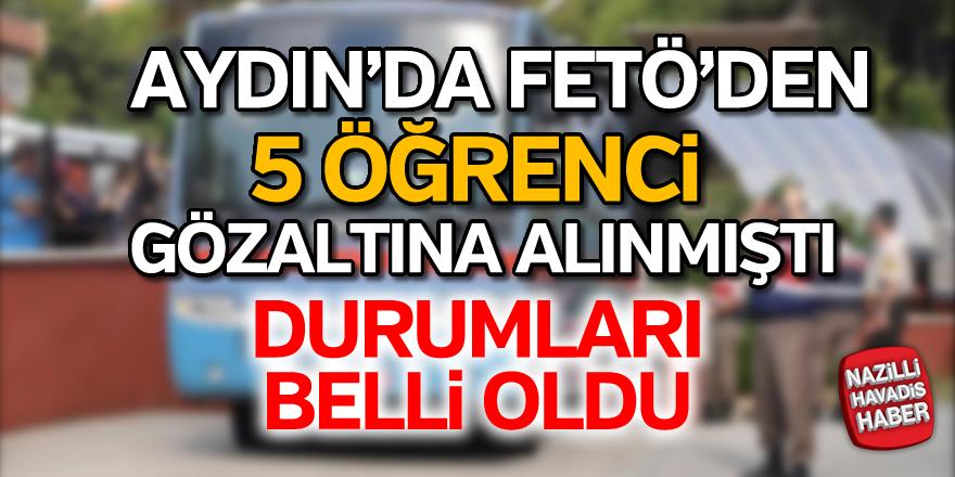 Aydın'da FETÖ'den 5 öğrenci gözaltına alınmıştı