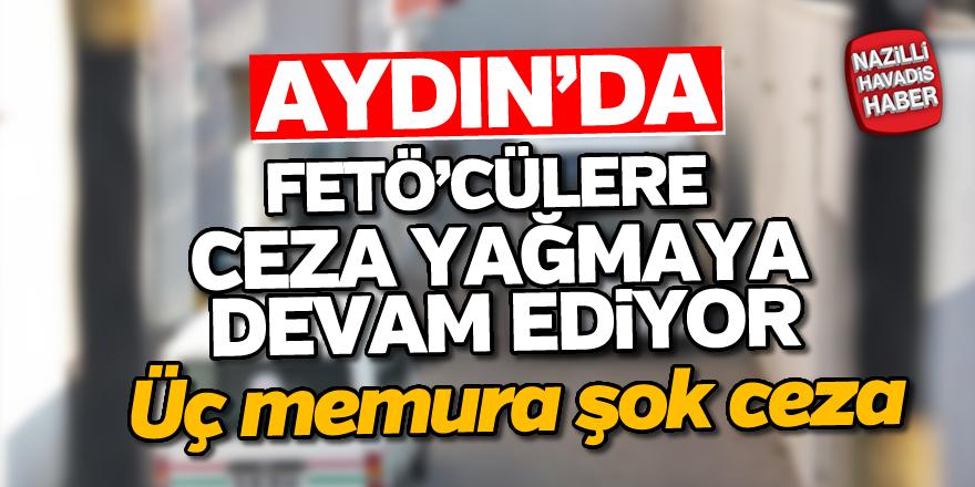 Aydın'da FETÖ'cülere şok ceza