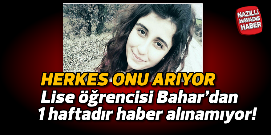 Lise öğrencisi Bahar'dan 1 haftadır haber alınamıyor