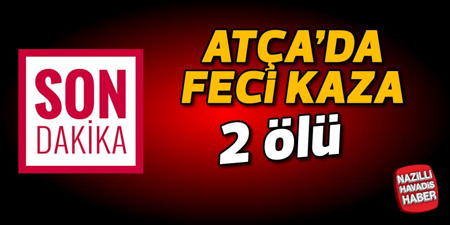 Atça'da feci kaza; 2 ölü