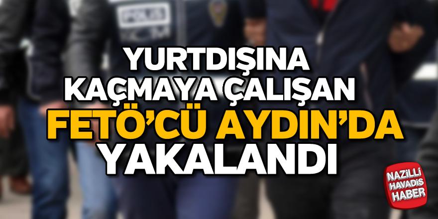 Yurtdışına kaçmaya çalışan FETÖ'cü Aydın'da yakalandı