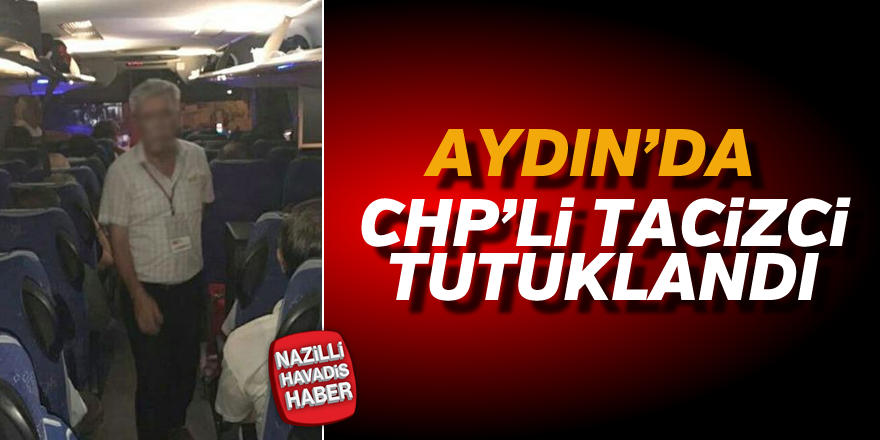 Aydın'da tacizci CHP'li tutuklandı