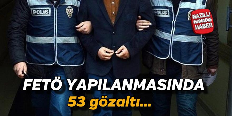 Fetö yapılanmasında 53 gözaltı