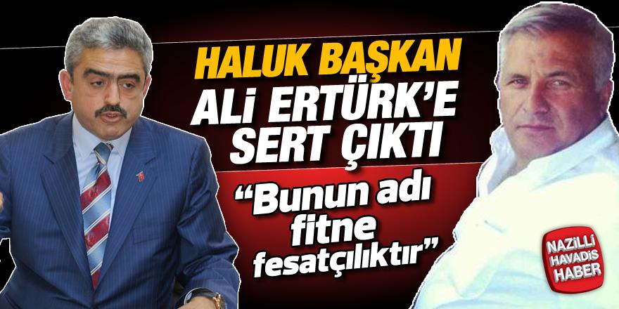 Haluk Başkan, Ali Ertürk'e sert çıktı