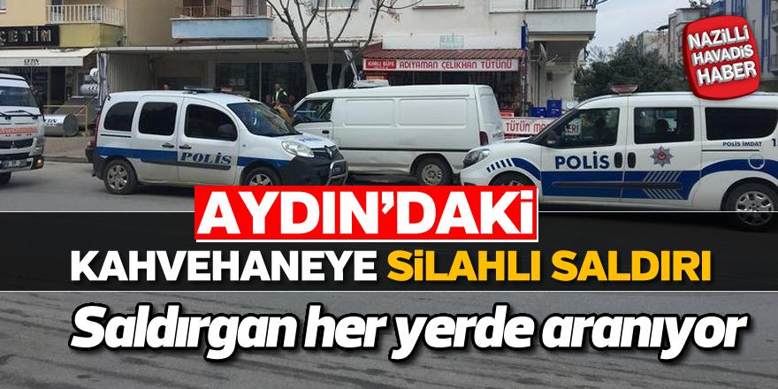 Aydın'da kahvehaneye silahlı saldırı