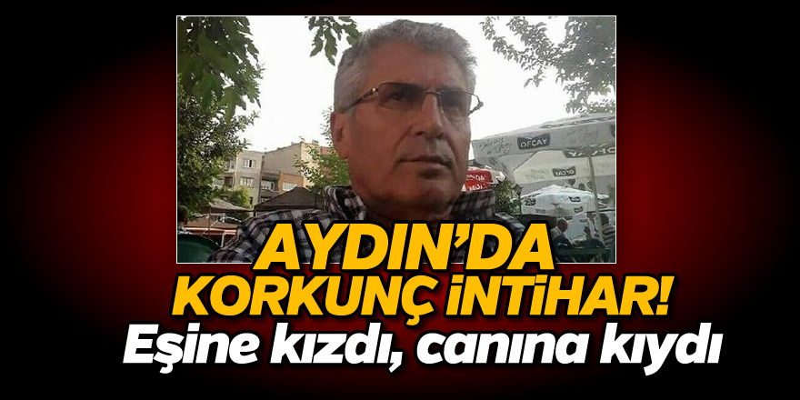 Aydın'da korkunç intihar