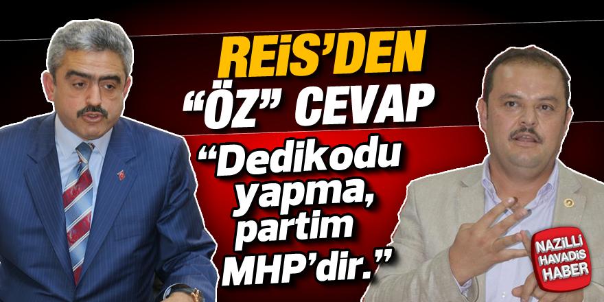 """Reis'den """"ÖZ"""" cevap; """"Dedikodu yapma, partim MHP'dir"""""""