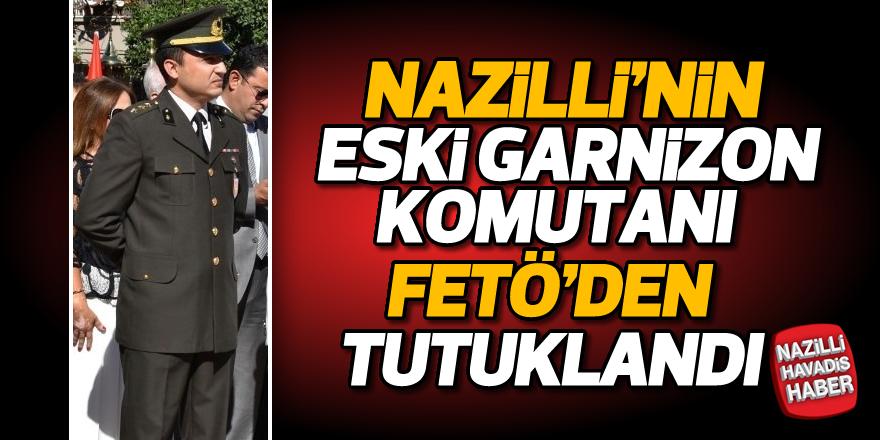 Nazilli'nin eski garnizon komutanı FETÖ'den tutuklandı