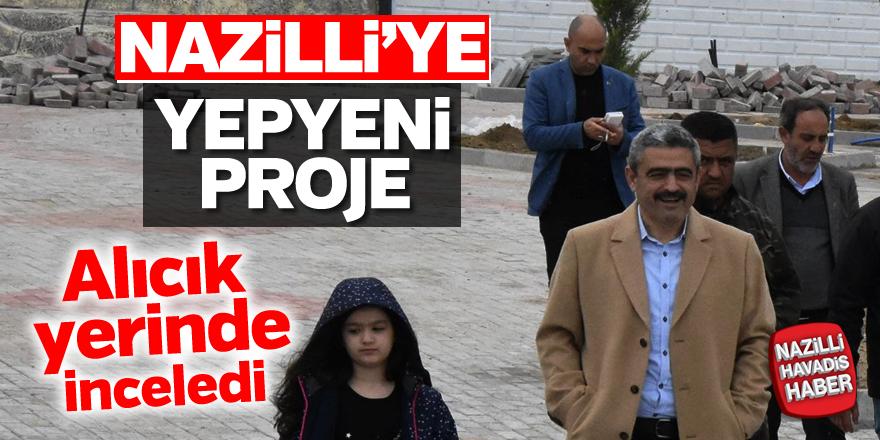 """Başkan Alıcık; """"Projemiz Nazilli'ye yeni bir soluk getirecek"""""""