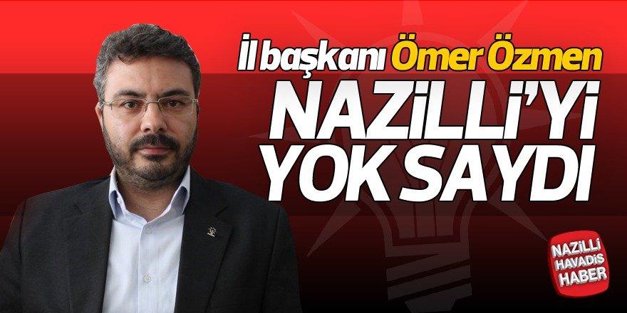 """AK Parti İl Başkanı """"NAZİLLİ'yi"""" yok saydı!"""