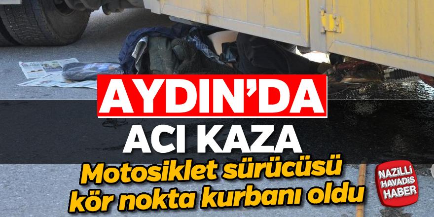 Aydın'da motosiklet sürücüsü kör nokta kurbanı oldu