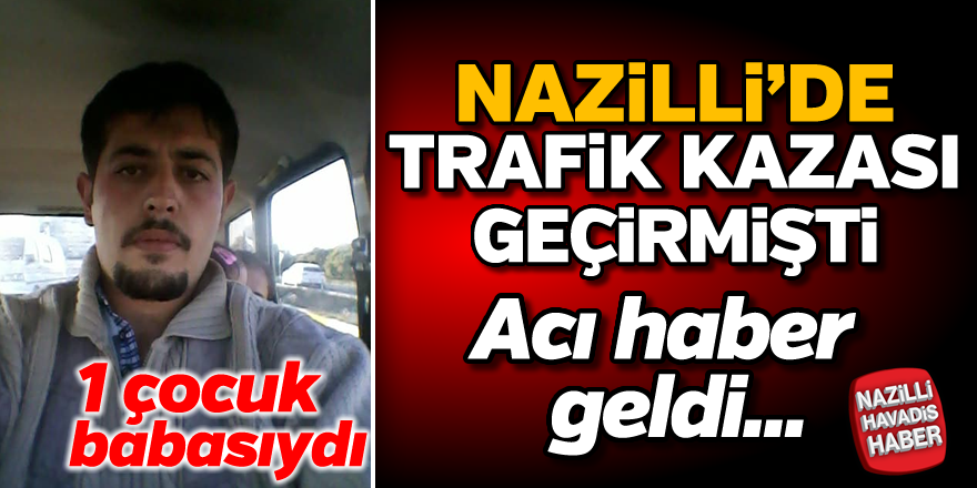 Nazilli'de meydana gelen kazada acı haber geldi