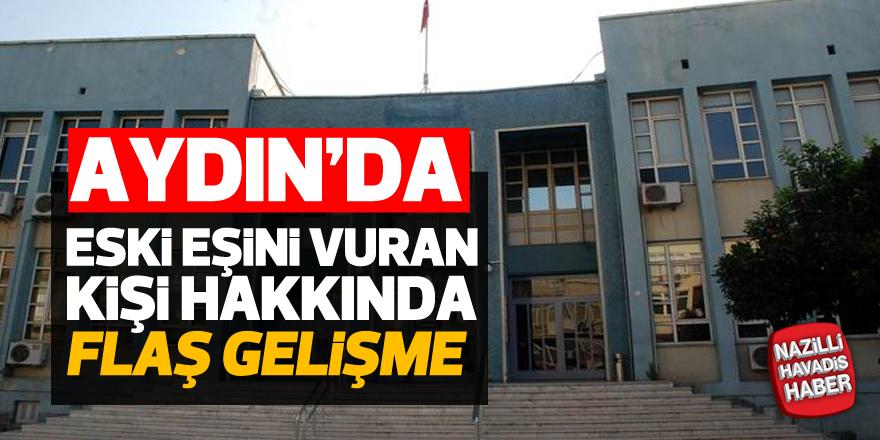 Aydın'da eski eşini vuran kişi hakkında flaş gelişme