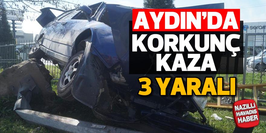 Aydın'da korkunç kaza; 3 yaralı
