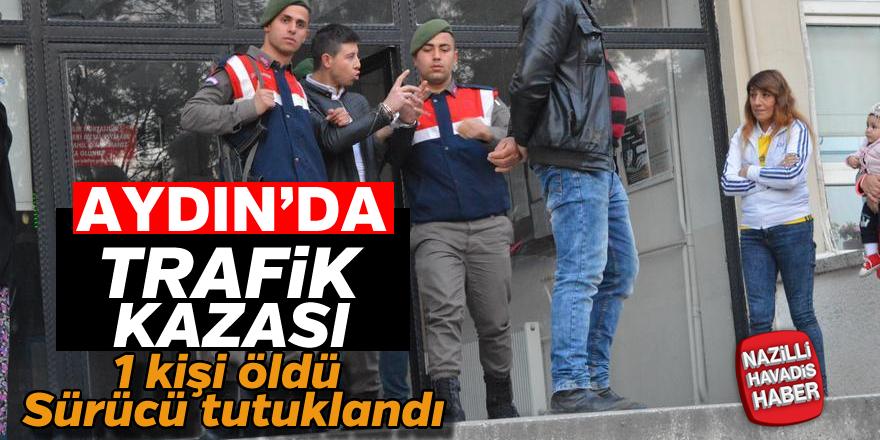 Aydın'da kazaya karışan sürücü tutuklandı