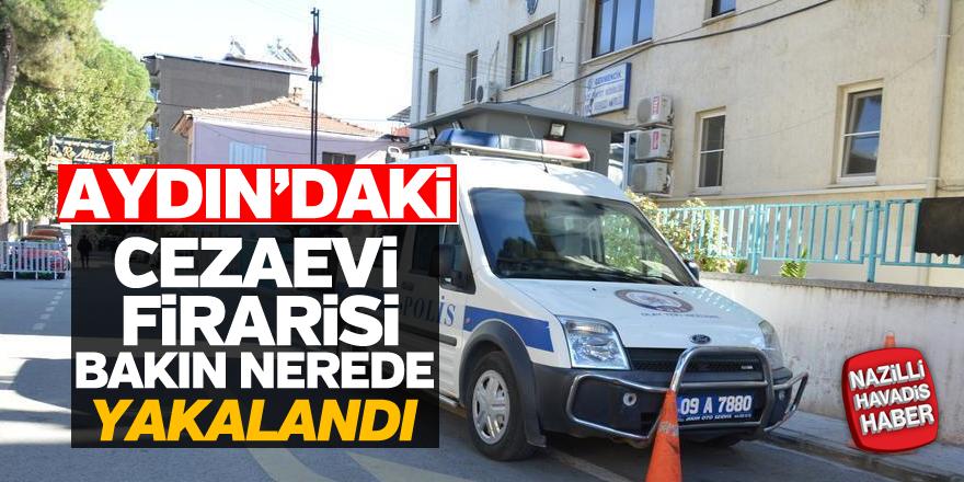 Aydın'daki cezevi firarisi yakalandı