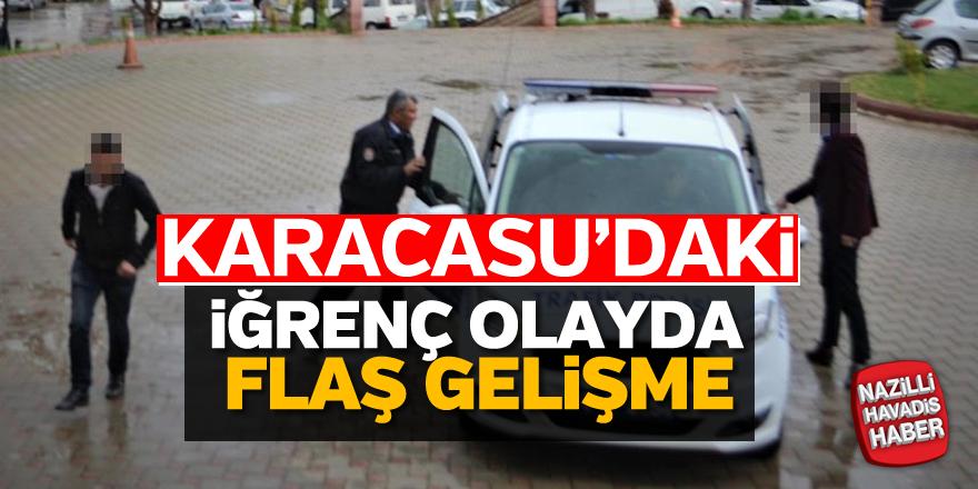 Karacasu'daki iğrenç olayda flaş gelişme
