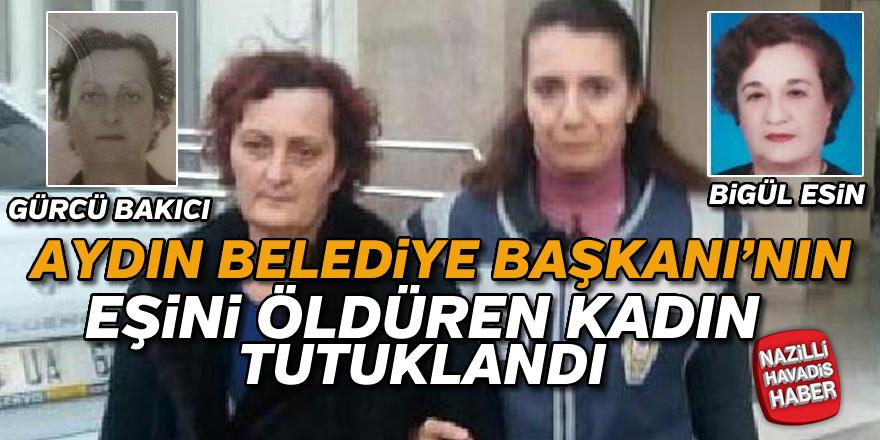 Aydın Belediye Başkanı'nın eşini öldüren kadın tutuklandı