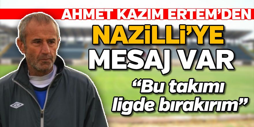 Ahmet Kazım Ertem'den Nazilli'ye mesaj var