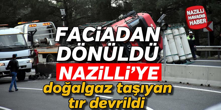 Nazilli'ye gelen doğalgaz yüklü tır devrildi