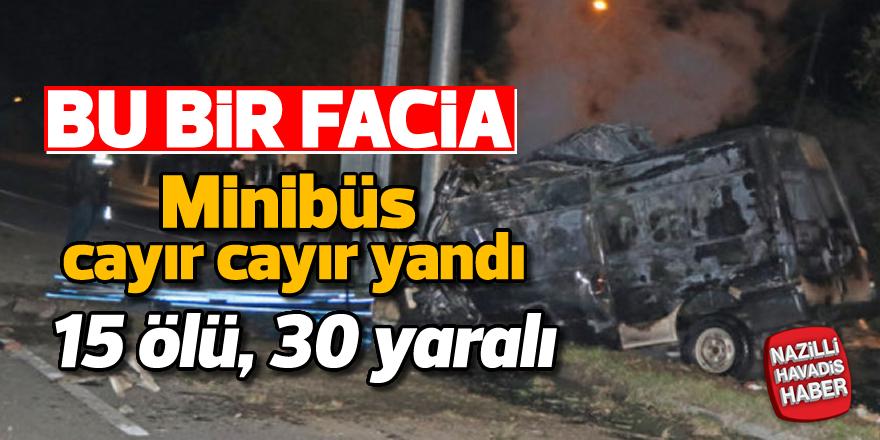 Kaçak yolcuları taşıyan minibüs alev aldı; 15 ölü,30 yaralı