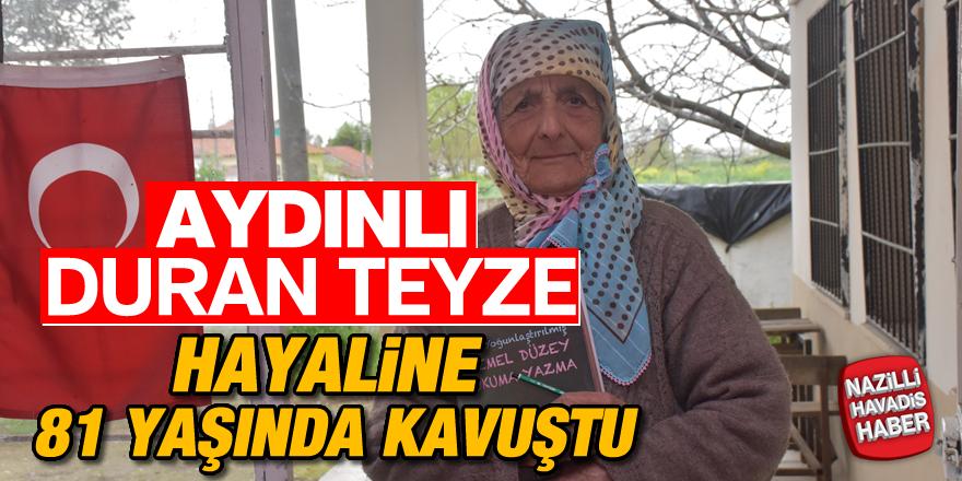 Aydınlı Duran Teyze hayaline 81 yaşında kavuştu