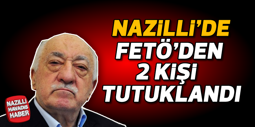 Nazilli'de FETÖ'den 2 kişi tutuklandı