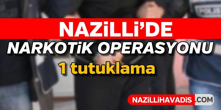 Nazilli'de narkotik operasyonu; 1 tutuklama