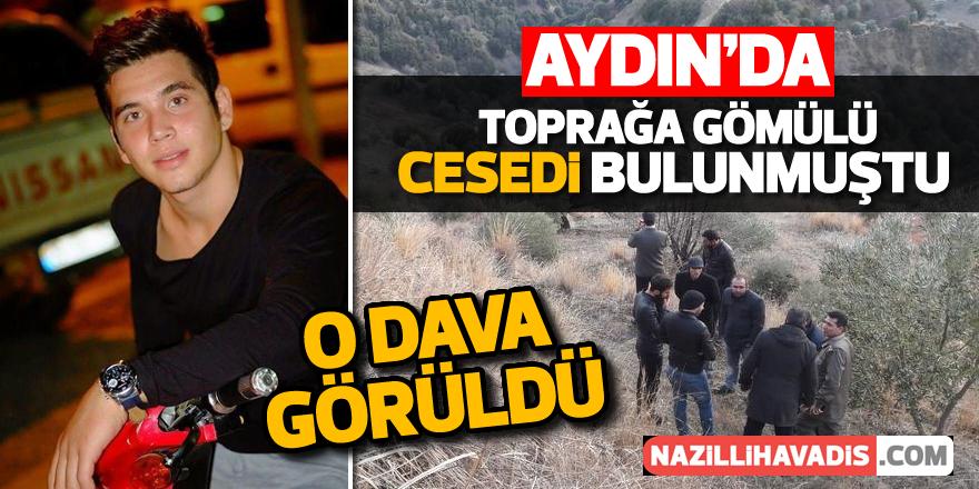 Aydın'da toprağa gömülü halde cesedi bulunan gencin davası görüldü