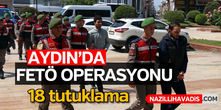 Aydın'da FETÖ operasyonu; 18 tutuklama