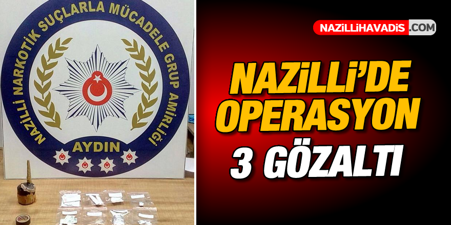 Nazilli'de operasyon; 3 gözaltı