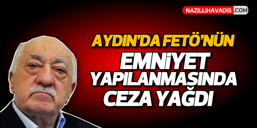 FETÖ'nün Aydın'daki emniyet yapılanması davasında karar