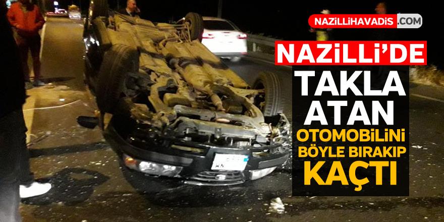 Nazilli'de takla atan otomobilini böyle bırakıp kaçtı